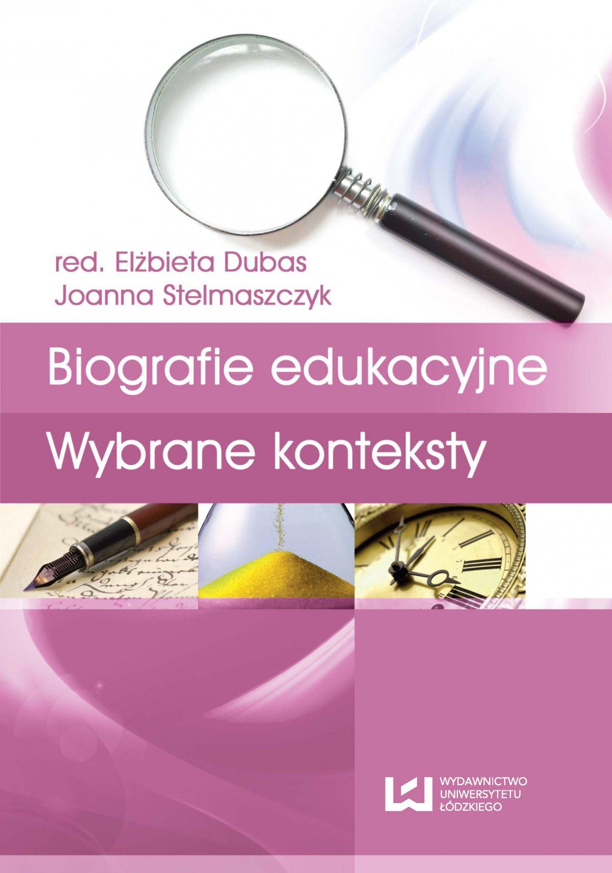 Biografia i badanie biografii. Tom 3. Biografie edukacyjne. Wybrane konteksty - Ebook (Książka PDF) do pobrania w formacie PDF