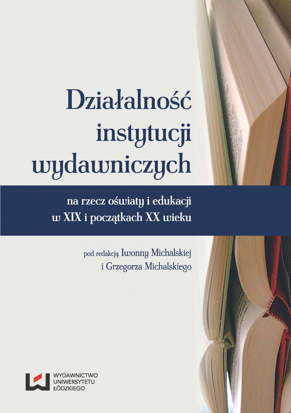 Działalność instytucji wydawniczych na rzecz oświaty i edukacji w XIX i początkach XX wieku - Ebook (Książka PDF) do pobrania w formacie PDF
