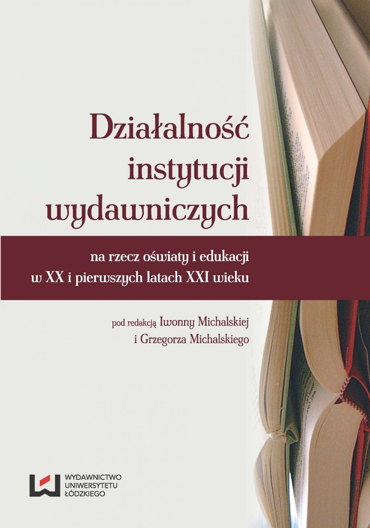 Działalność instytucji wydawniczych na rzecz oświaty i edukacji w XX i pierwszych latach XXI wieku - Ebook (Książka PDF) do pobrania w formacie PDF