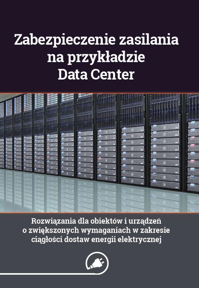 Zabezpieczenie zasilania na przykładzie Data Center - rozwiązania dla obiektów i urządzeń o zwiększonych wymaganiach w zakresie ciągłości dostaw energii elektrycznej - Ebook (Książka PDF) do pobrania w formacie PDF