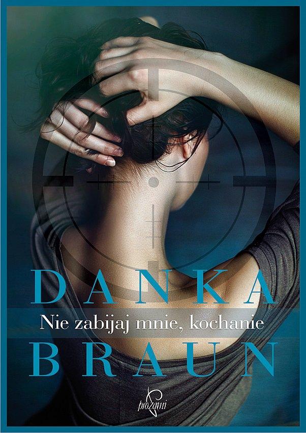 Nie zabijaj mnie, kochanie - Danka Braun