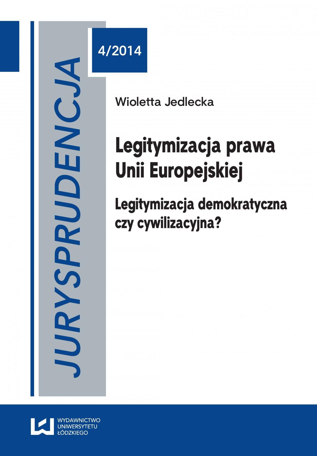 Jurysprudencja 4. Legitymizacja prawa Unii Europejskiej. Legitymizacja demokratyczna czy cywilizacyjna? - Ebook (Książka PDF) do pobrania w formacie PDF