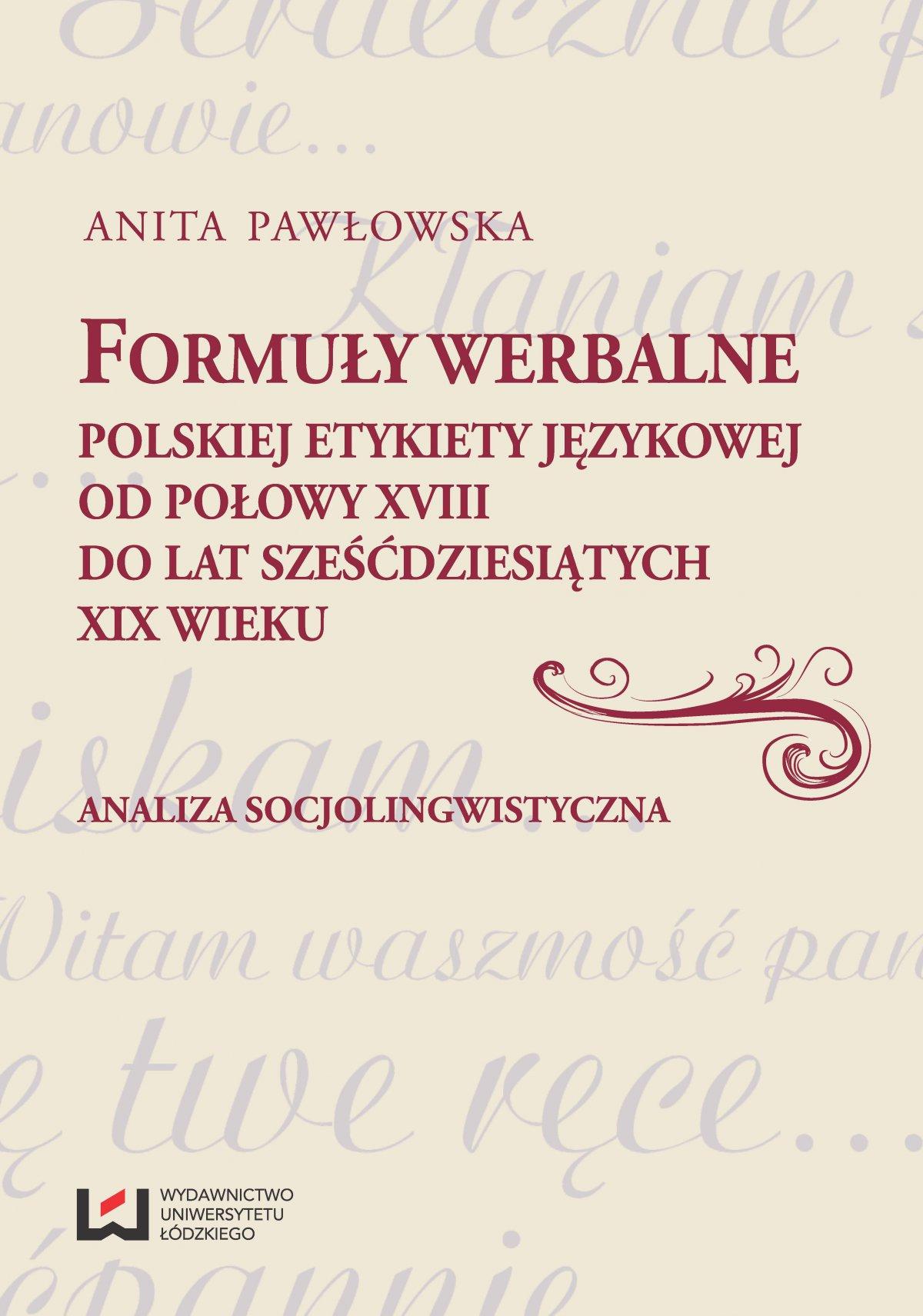 Formuły werbalne polskiej etykiety językowej od połowy XVIII do lat sześćdziesiątych XIX wieku. Analiza socjolingwistyczna - Ebook (Książka PDF) do pobrania w formacie PDF