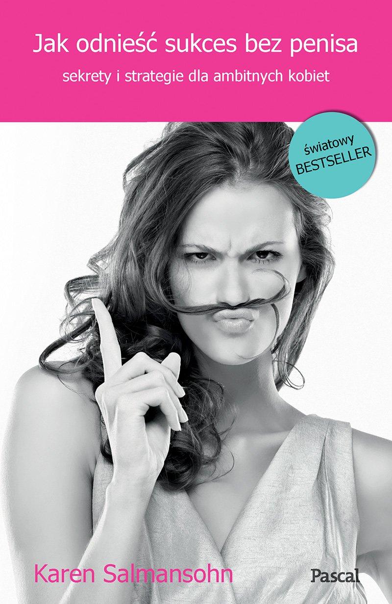 Jak odnieść sukces bez penisa, czyli sekrety i strategie dla ambitnych kobiet - Ebook (Książka EPUB) do pobrania w formacie EPUB