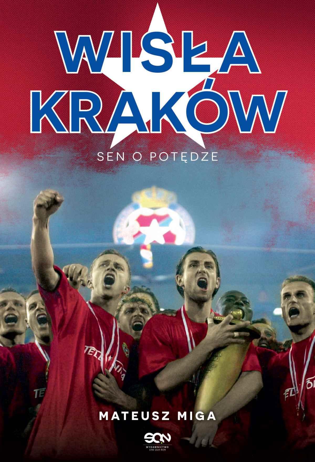 Wisła Kraków. Sen o potędze - Ebook (Książka EPUB) do pobrania w formacie EPUB