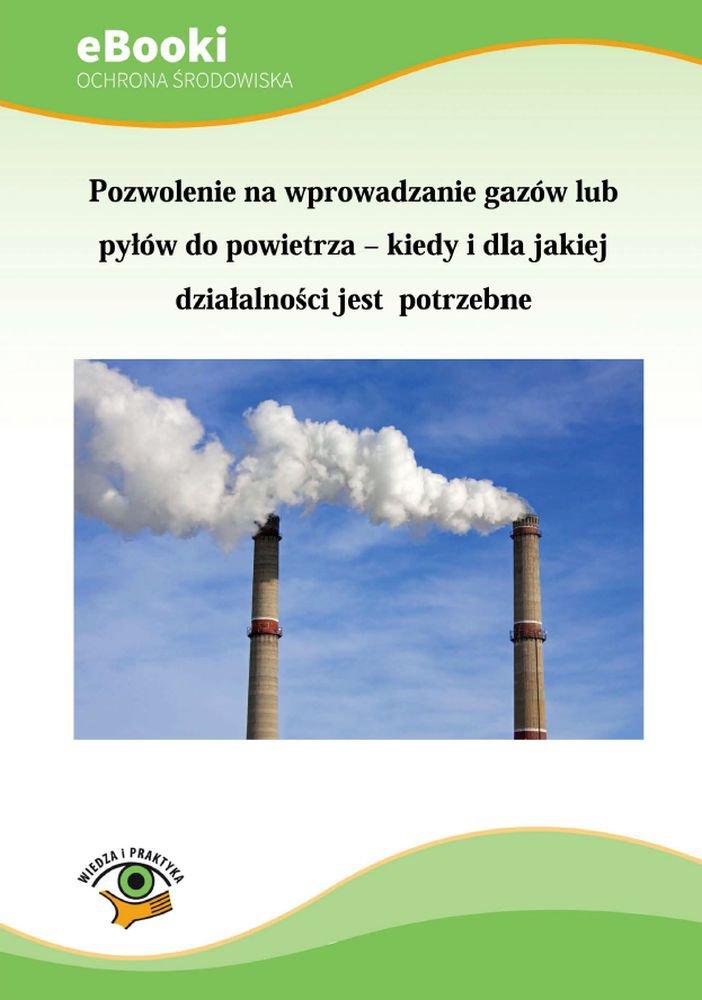 Pozwolenie na wprowadzanie gazów lub pyłów do powietrza – kiedy i dla jakiej działalności jest potrzebne - Ebook (Książka PDF) do pobrania w formacie PDF