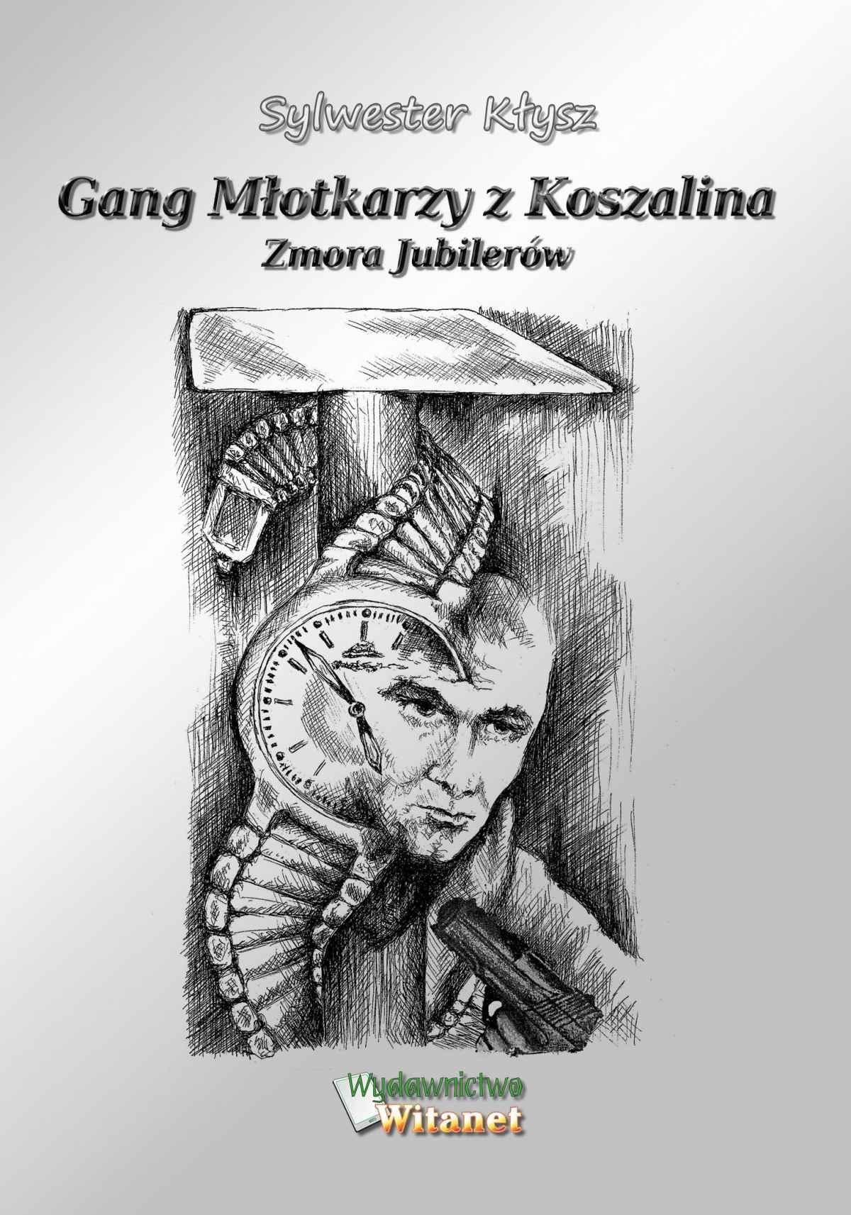 Gang Młotkarzy z Koszalina. Zmora Jubilerów - Ebook (Książka EPUB) do pobrania w formacie EPUB