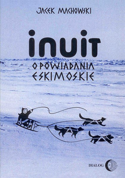 Inuit. Opowiadania eskimoskie - tajemniczy świat Eskimosów - Ebook (Książka EPUB) do pobrania w formacie EPUB