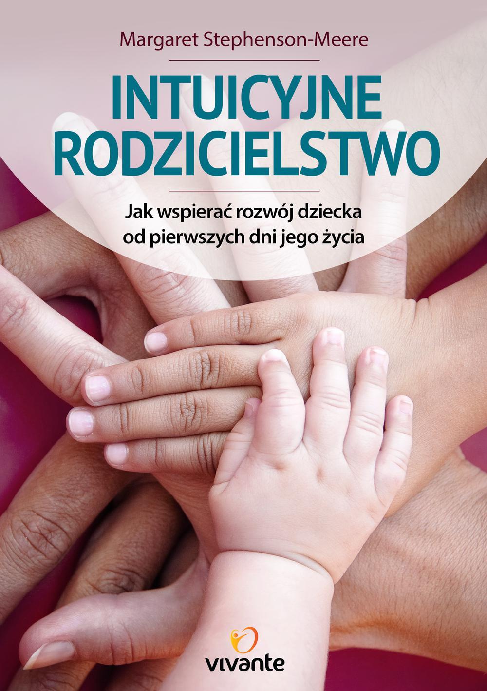 Intuicyjne rodzicielstwo. Jak wspierać rozwój dziecka od pierwszych dni jego życia - Ebook (Książka EPUB) do pobrania w formacie EPUB