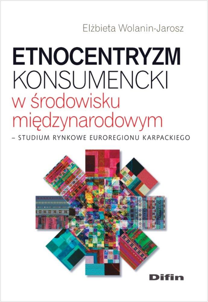 Etnocentryzm konsumencki w środowisku międzynarodowym. Studium rynkowe Euroregionu Karpackiego - Ebook (Książka PDF) do pobrania w formacie PDF