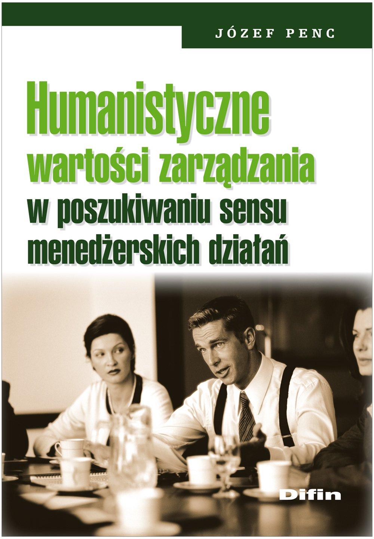 Humanistyczne wartości zarządzania w poszukiwaniu sensu menedżerskich działań - Ebook (Książka PDF) do pobrania w formacie PDF