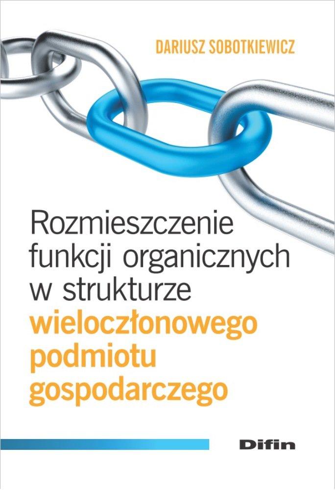 Rozmieszczenie funkcji organicznych w strukturze wieloczłonowego podmiotu gospodarczego - Ebook (Książka PDF) do pobrania w formacie PDF