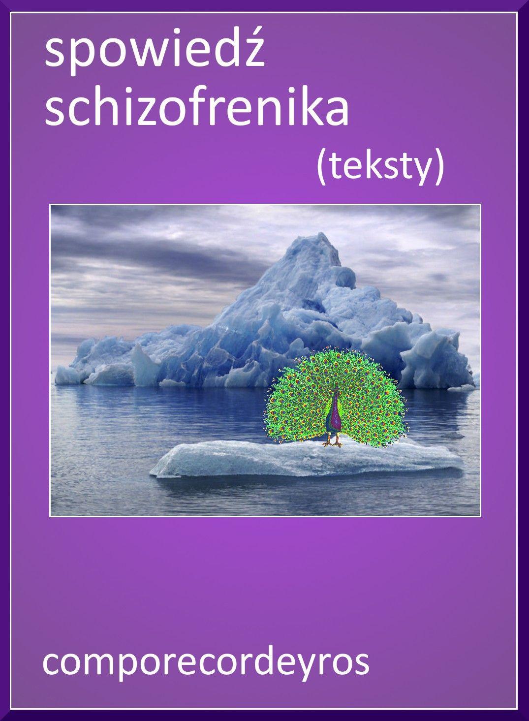 Spowiedź schizofrenika (teksty) - Ebook (Książka PDF) do pobrania w formacie PDF