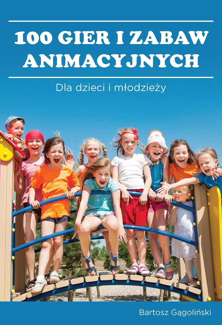 100 gier i zabaw animacyjnych dla dzieci i młodzieży - Ebook (Książka PDF) do pobrania w formacie PDF