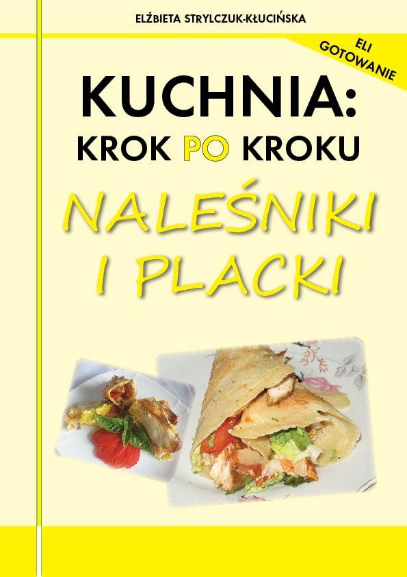 Kuchnia: krok po kroku - Naleśniki i placki - Ebook (Książka PDF) do pobrania w formacie PDF