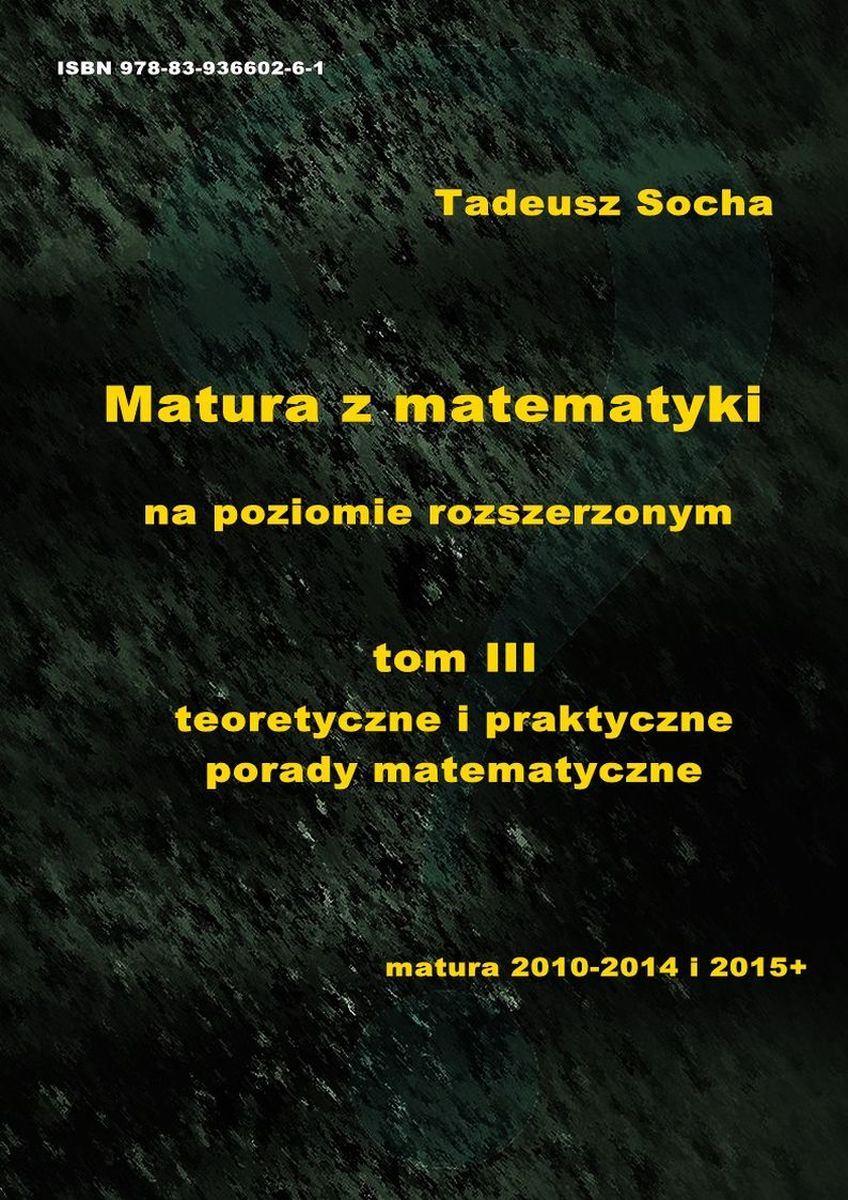 Matura z matematyki na poziomie rozszerzonym   tom III teoretyczne i praktyczne porady matematyczne - Ebook (Książka PDF) do pobrania w formacie PDF