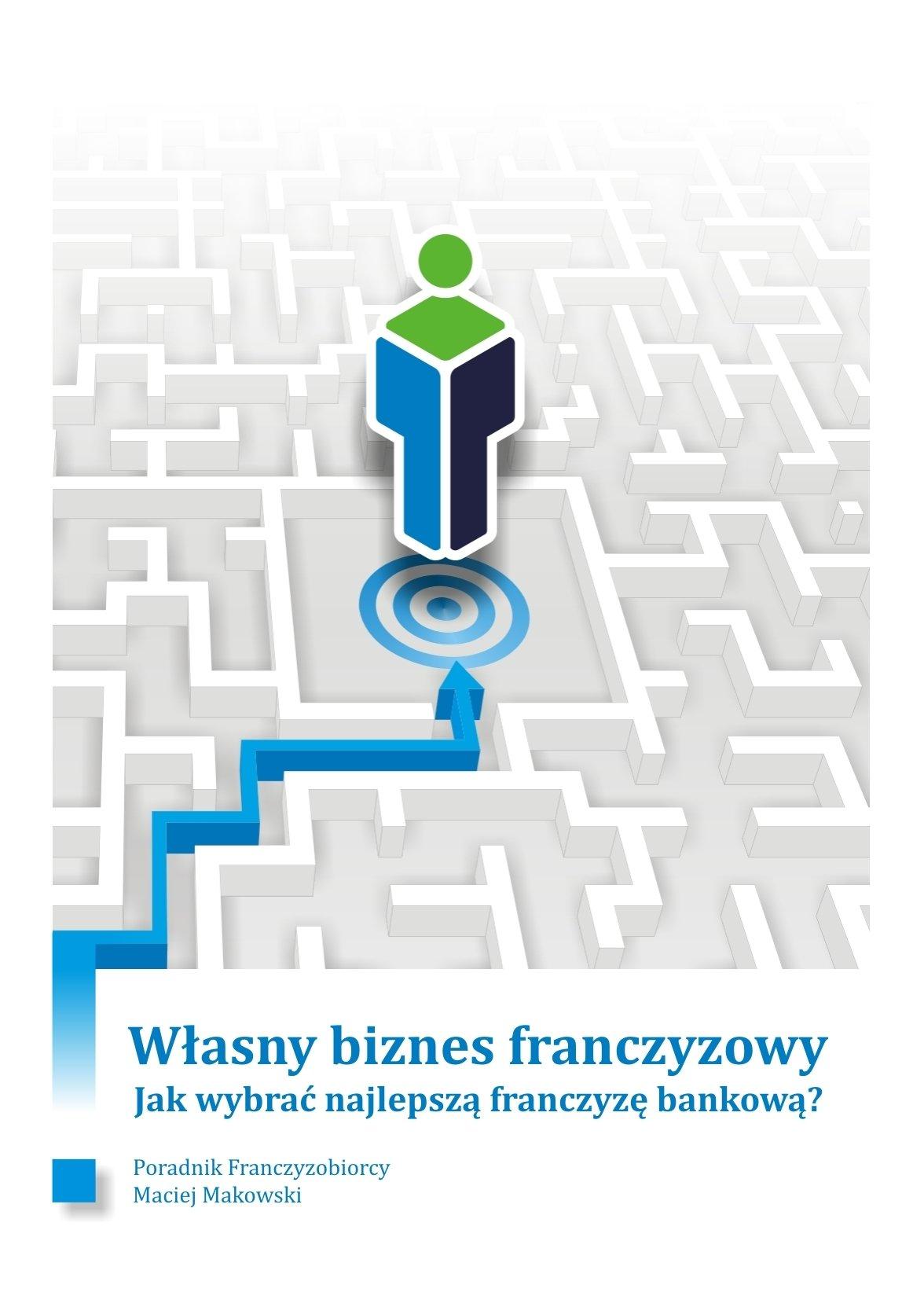 Własny biznes franczyzowy. Jak wybrać najlepszą franczyzę bankową? - Ebook (Książka EPUB) do pobrania w formacie EPUB