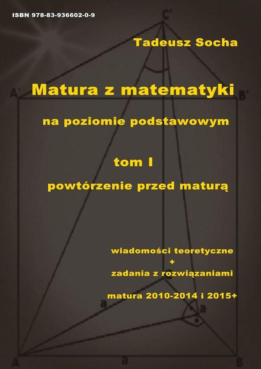 Matura z matematyki na poziomie podstawowym Tom I: Powtórzenie przed maturą - Ebook (Książka PDF) do pobrania w formacie PDF