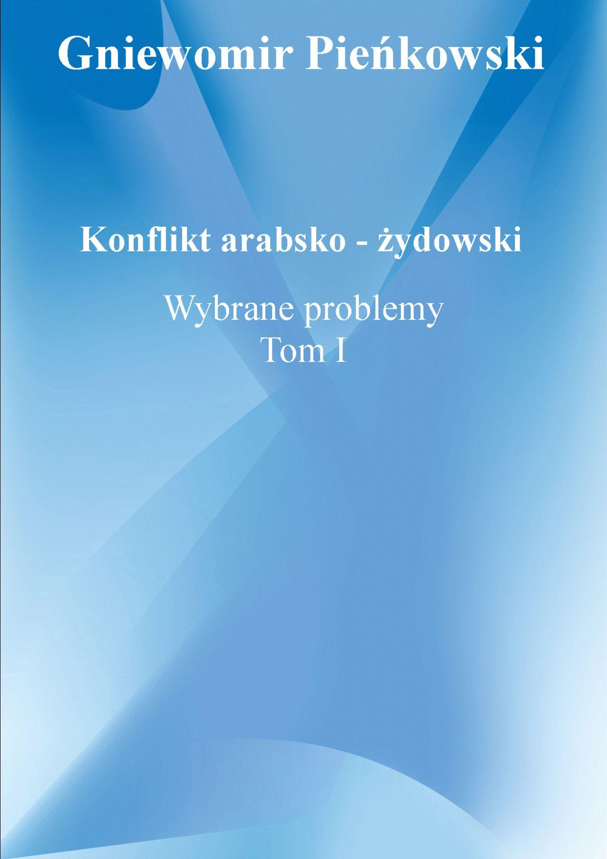 Konflikt arabsko - żydowski. Wybrane problemy. Tom I. - Ebook (Książka PDF) do pobrania w formacie PDF