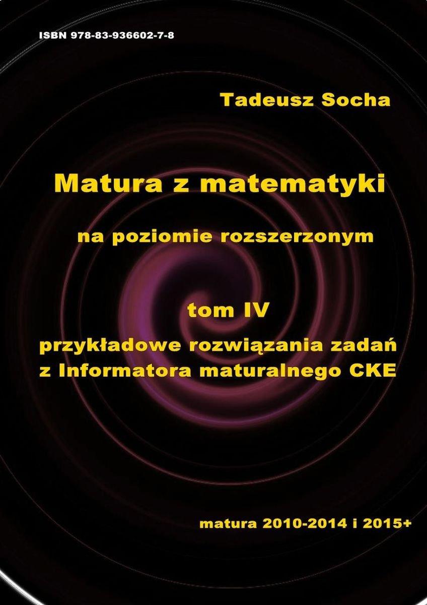 Matura z matematyki na poziomie rozszerzonym Tom IV: Przykładowe rozwiązania zadań z Informatora maturalnego CKE - Ebook (Książka PDF) do pobrania w formacie PDF