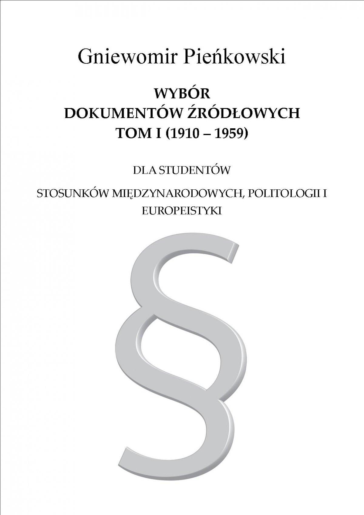 Wybór dokumentów źródłowych dla studentów stosunków międzynarodowych, politologii i europeistyki. Tom I: 1910-1959 - Ebook (Książka PDF) do pobrania w formacie PDF