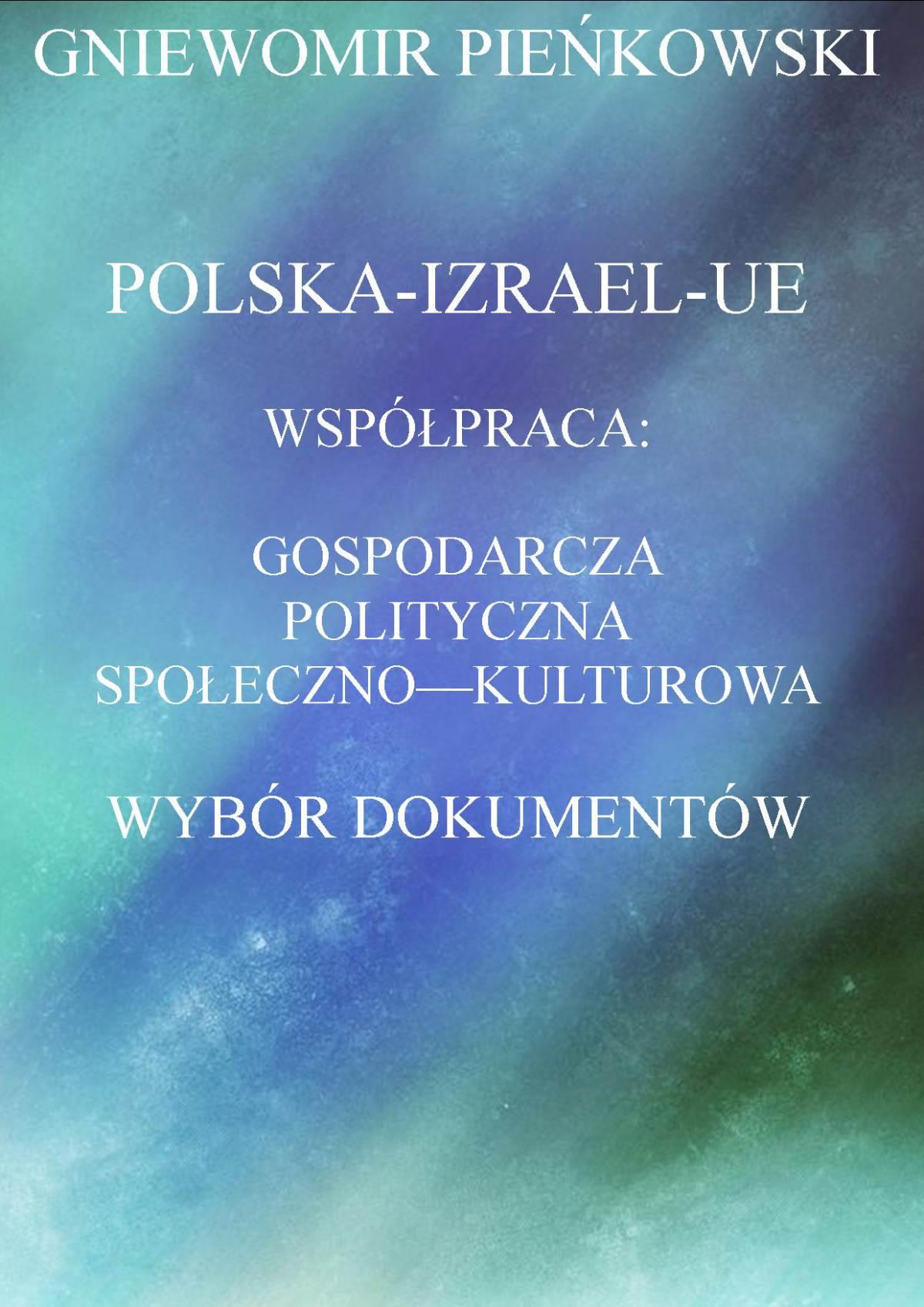 Polska-Izrael-Unia Europejska. Współpraca: gospodarcza, polityczna, społeczno - kulturowa. Wybór dokumentów. - Ebook (Książka PDF) do pobrania w formacie PDF