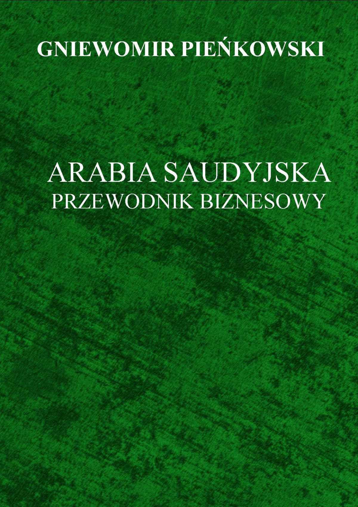 Arabia Saudyjska. Przewodnik Biznesowy. - Ebook (Książka PDF) do pobrania w formacie PDF