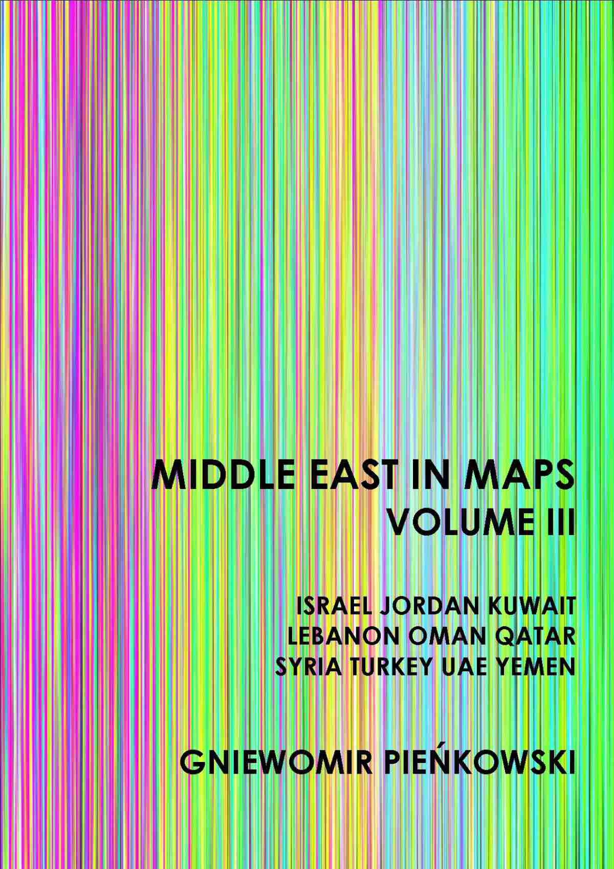 Middle East in Maps. Volume III: Israel, Jordan, Kuwait, Lebanon, Oman, Qatar, Syria, Turkey, UAE, Yemen - Ebook (Książka PDF) do pobrania w formacie PDF
