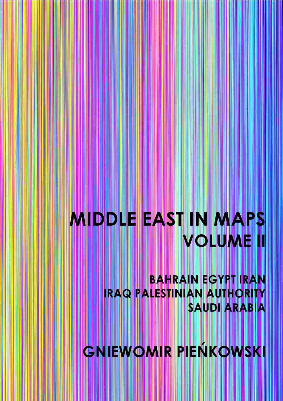 Middle East in Maps. Volume II: Bahrain, Egypt, Iran, Iraq, Palestine Authority, Saudi Arabia - Ebook (Książka PDF) do pobrania w formacie PDF