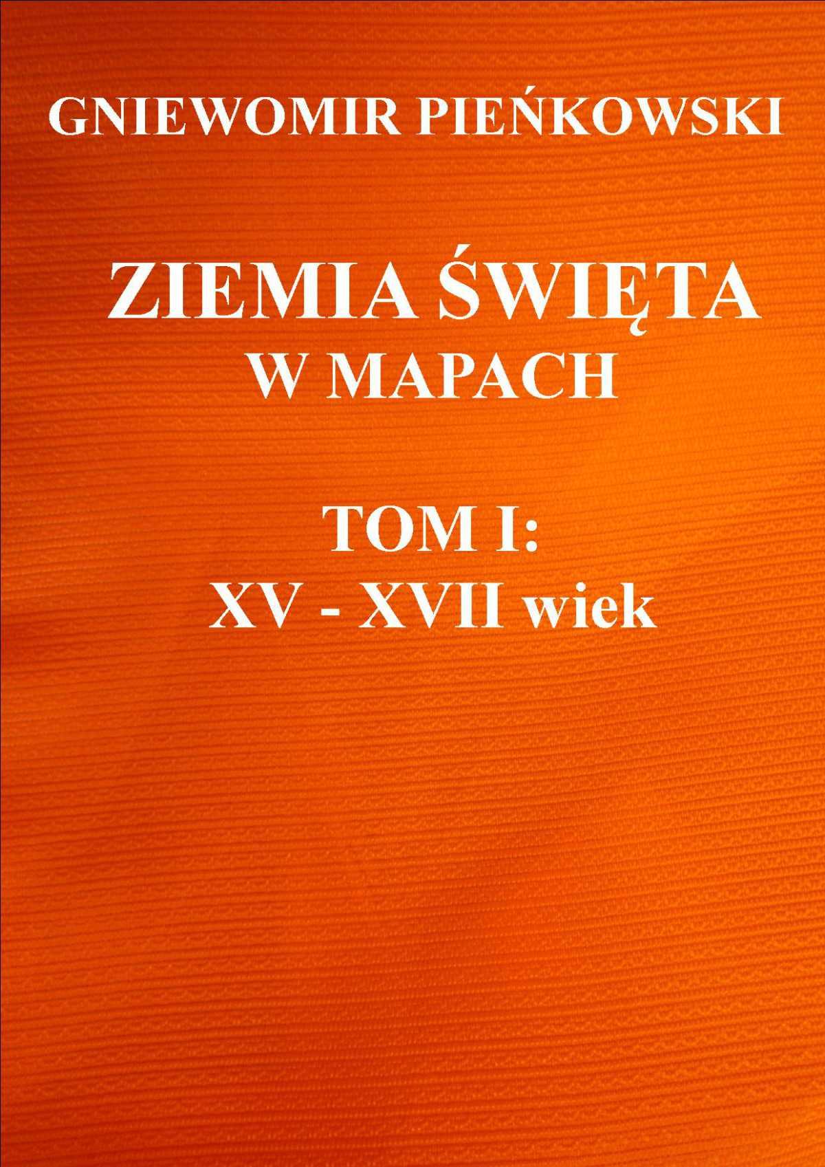 Ziemia Święta w mapach. Tom I: XV - XVII wiek - Ebook (Książka PDF) do pobrania w formacie PDF