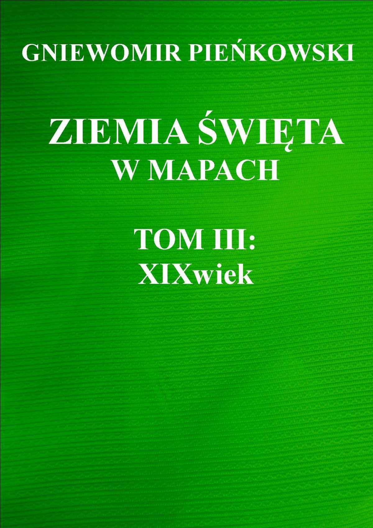 Ziemia Święta w mapach. Tom III: XIX wiek - Ebook (Książka PDF) do pobrania w formacie PDF