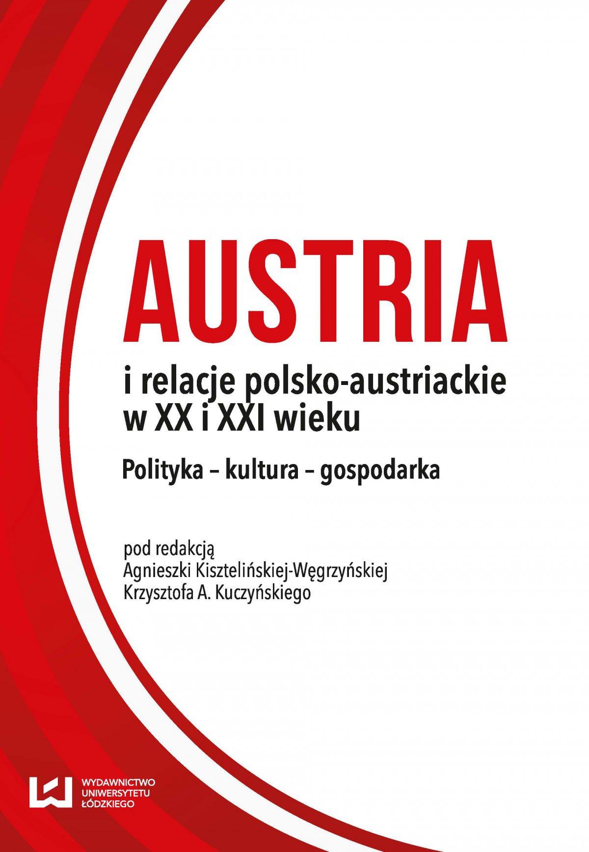 Austria i relacje polsko-austriackie w XX i XXI wieku. Polityka – kultura – gospodarka - Ebook (Książka PDF) do pobrania w formacie PDF