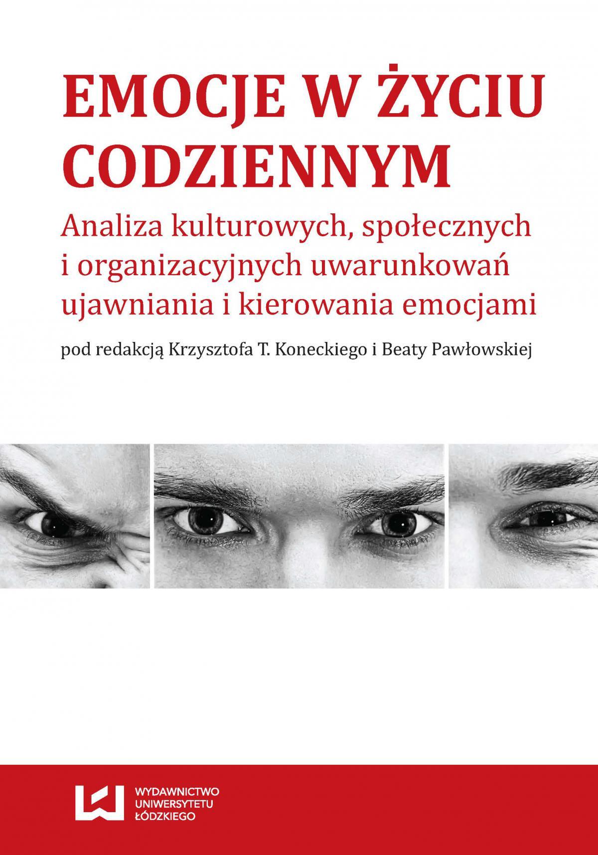 Emocje w życiu codziennym. Analiza kulturowych, społecznych i organizacyjnych uwarunkowań ujawniania i kierowania emocjami - Ebook (Książka PDF) do pobrania w formacie PDF