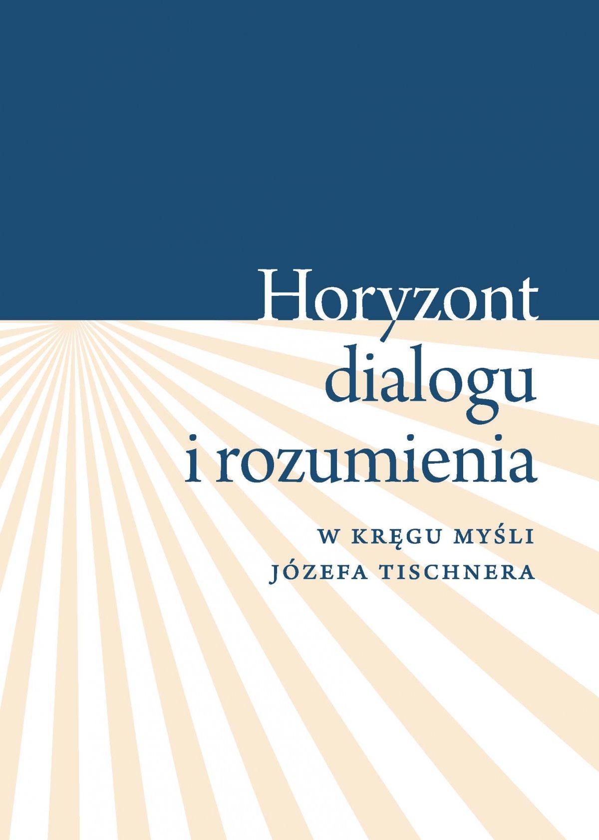 """""""Horyzont dialogu i rozumienia"""". W kręgu myśli Józefa Tischnera - Ebook (Książka PDF) do pobrania w formacie PDF"""