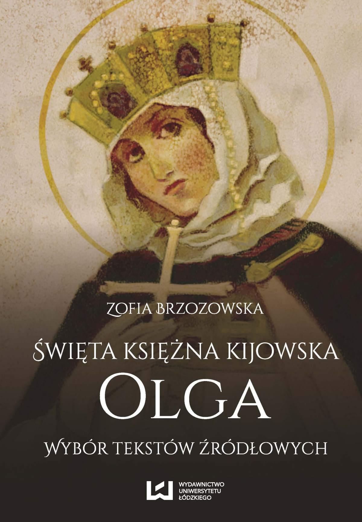 Święta księżna kijowska Olga. Wybór tekstów źródłowych - Ebook (Książka PDF) do pobrania w formacie PDF