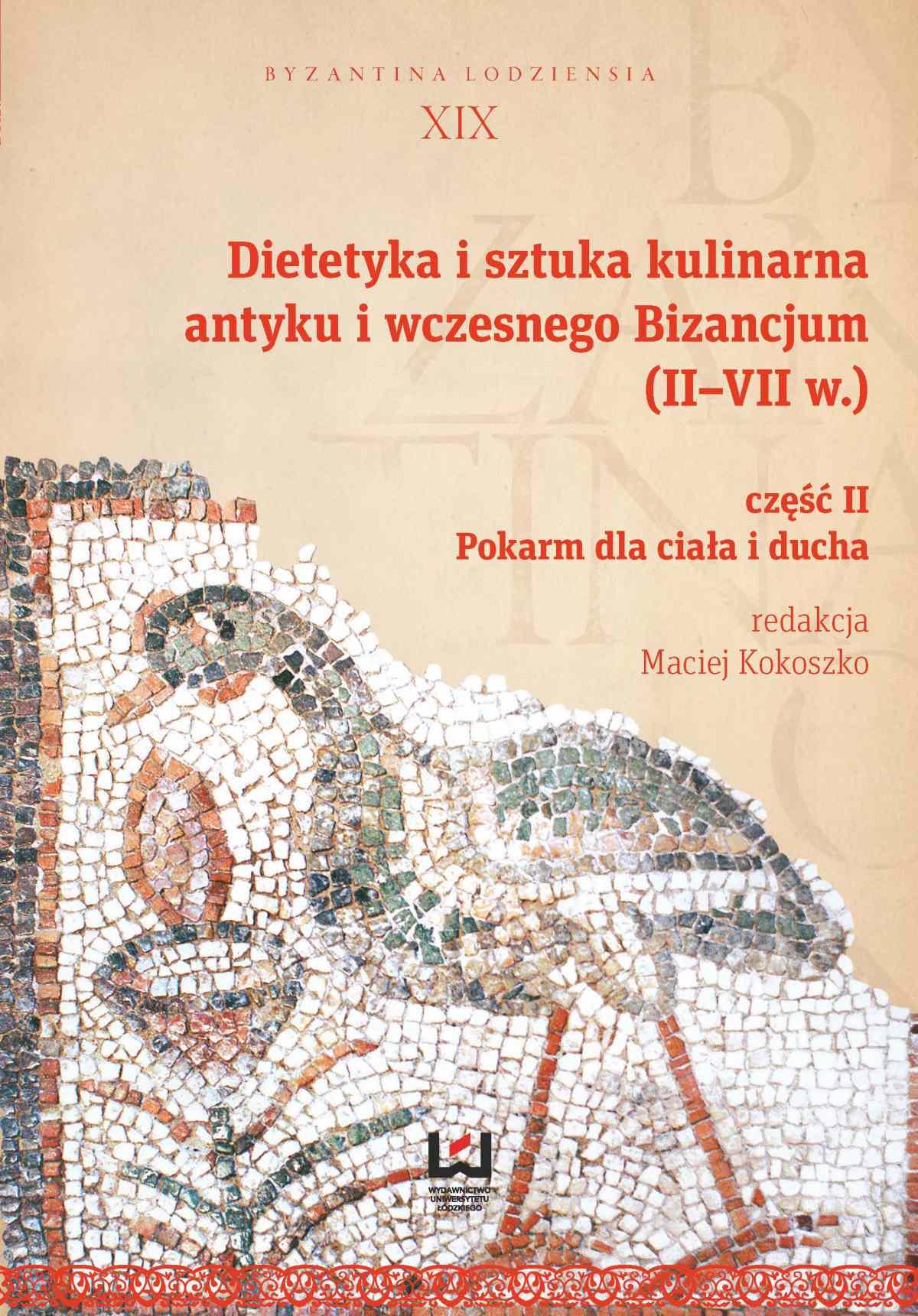 Dietetyka i sztuka kulinarna antyku i wczesnego Bizancjum (II–VII w.). Część 2. Pokarm dla ciała i ducha - Ebook (Książka PDF) do pobrania w formacie PDF