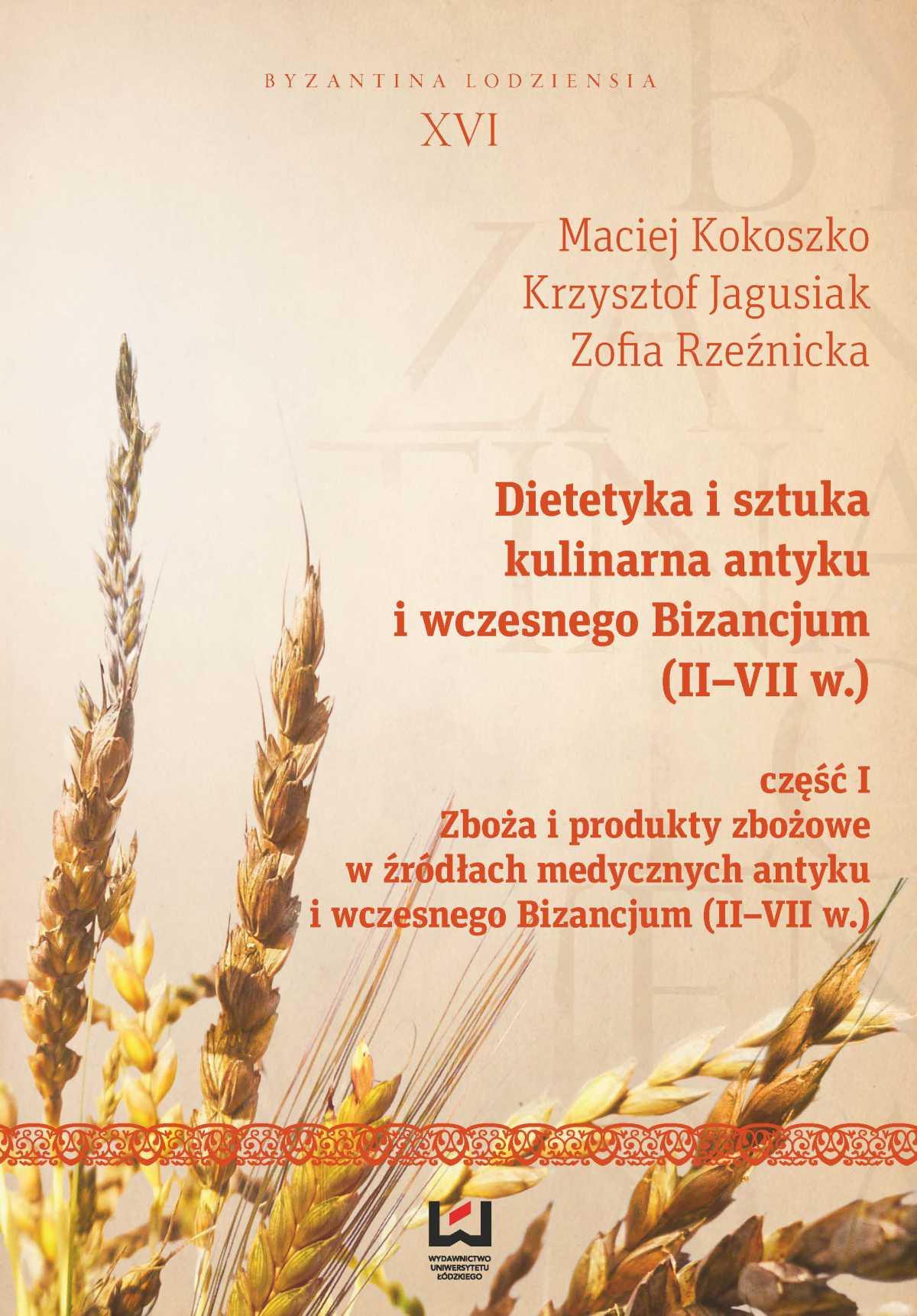 Dietetyka i sztuka kulinarna antyku i wczesnego Bizancjum (II–VII w.). Część 1. Zboża i produkty zbożowe w źródłach medycznych antyku i wczesnego Bizancjum (II-VII w.) - Ebook (Książka PDF) do pobrania w formacie PDF