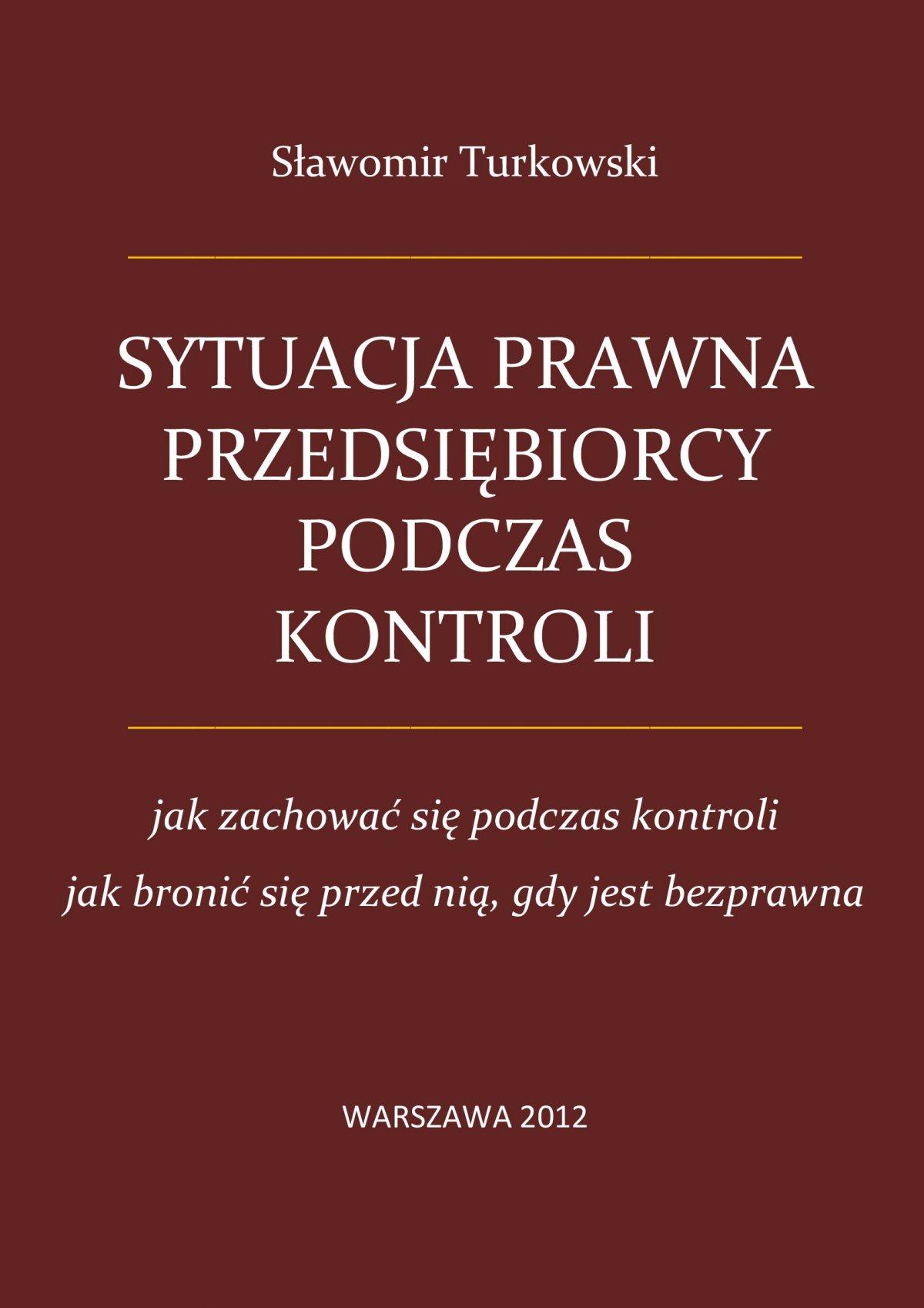 Sytuacja prawna przedsiębiorcy podczas kontroli - Ebook (Książka PDF) do pobrania w formacie PDF