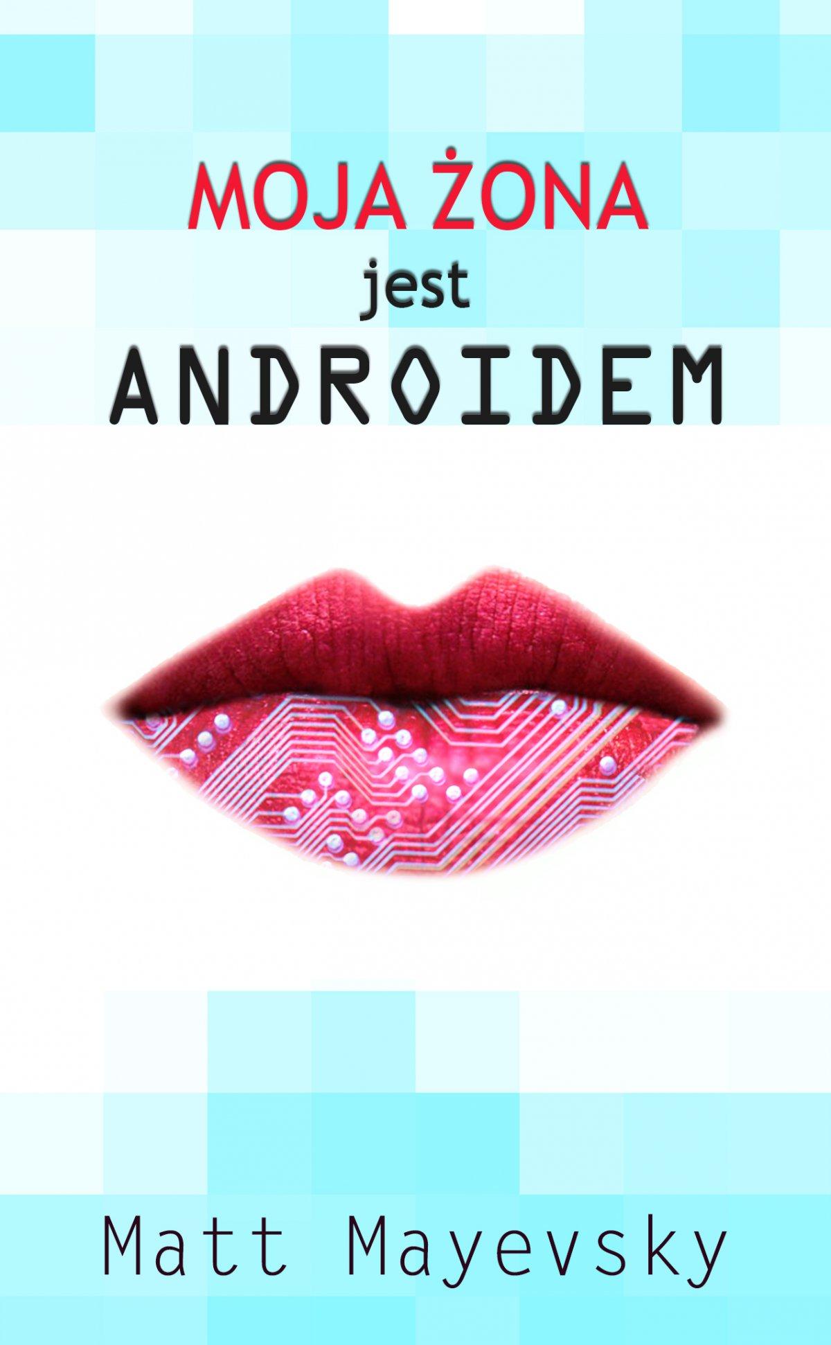 Moja żona jest androidem - Ebook (Książka EPUB) do pobrania w formacie EPUB