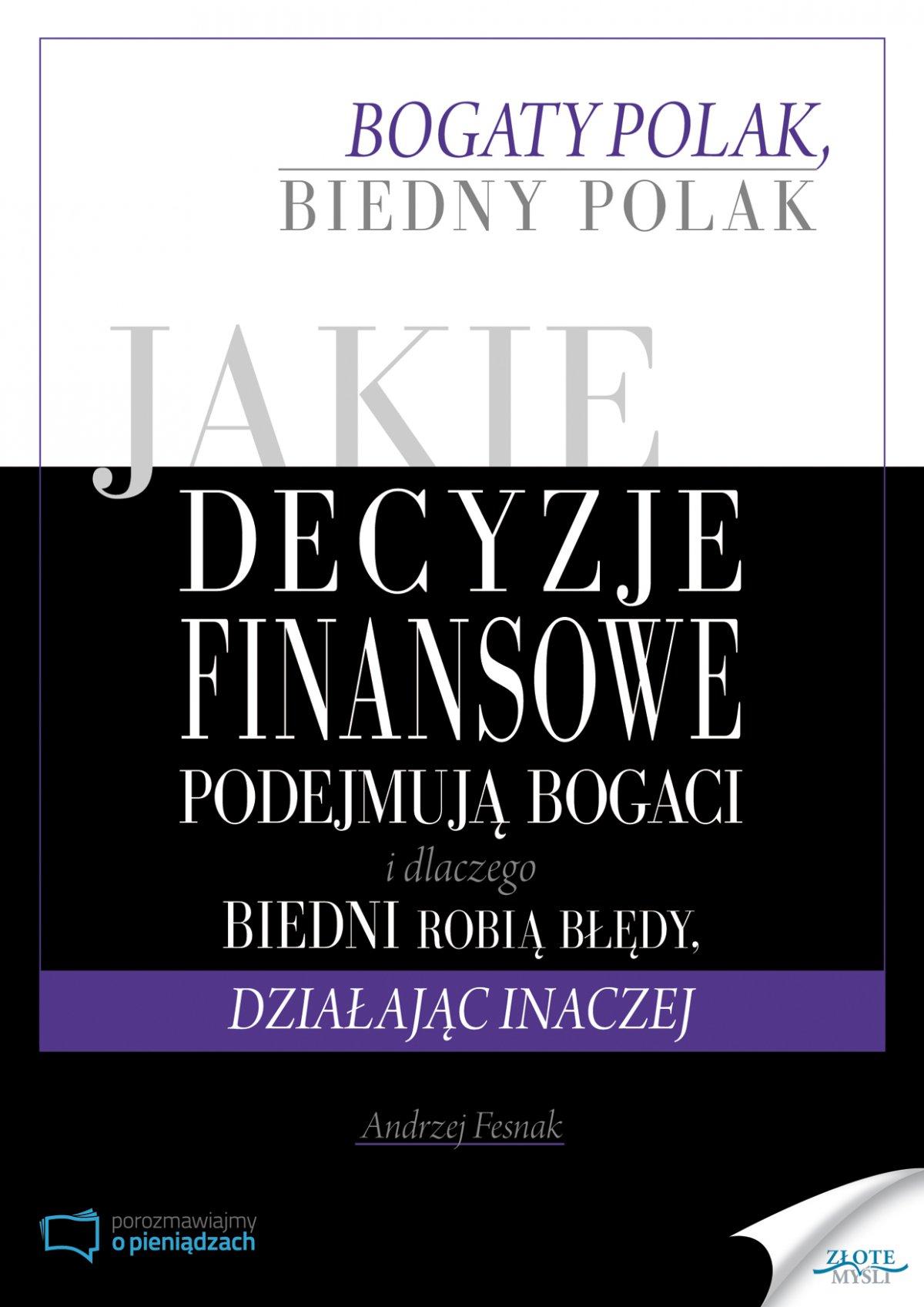 Jakie decyzje finansowe podejmują bogaci i dlaczego biedni robią błędy, działając inaczej - Ebook (Książka PDF) do pobrania w formacie PDF