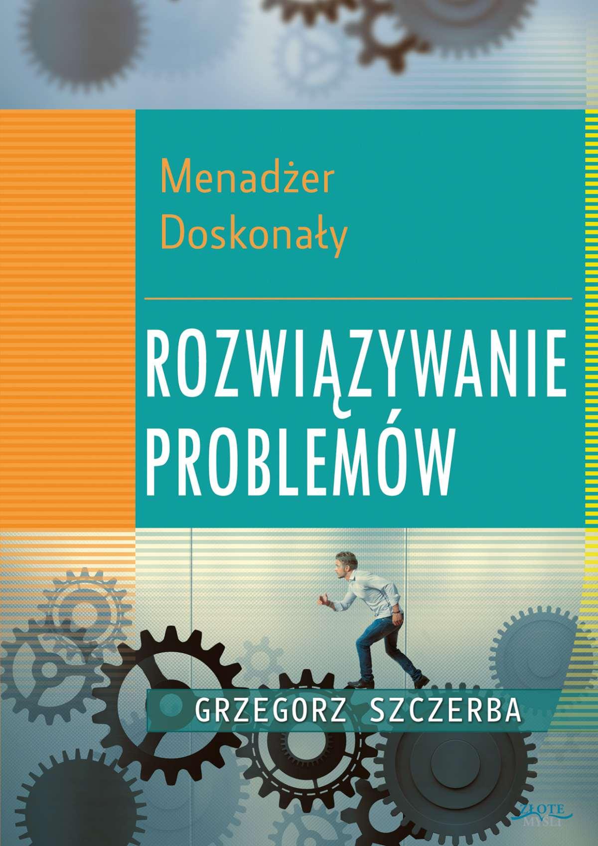 Menadżer doskonały. Rozwiązywanie problemów - Ebook (Książka PDF) do pobrania w formacie PDF