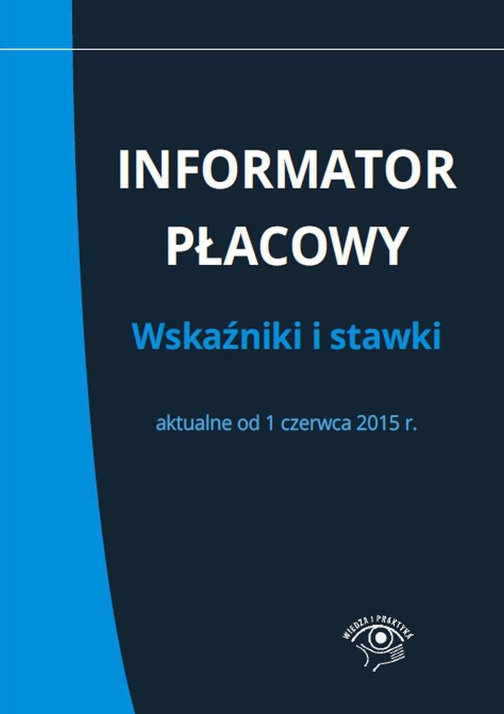 Informator płacowy. Wskaźniki i stawki aktualne od 1 czerwca 2015 r. - Ebook (Książka EPUB) do pobrania w formacie EPUB