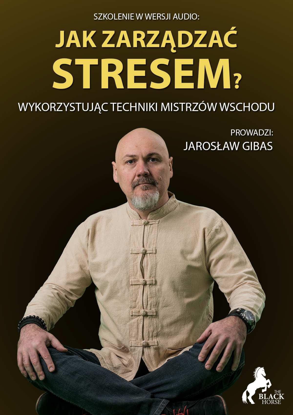 Jak zarządzać stresem? Wykorzystując techniki mistrzów wschodu - Audiobook (Książka audio MP3) do pobrania w całości w archiwum ZIP