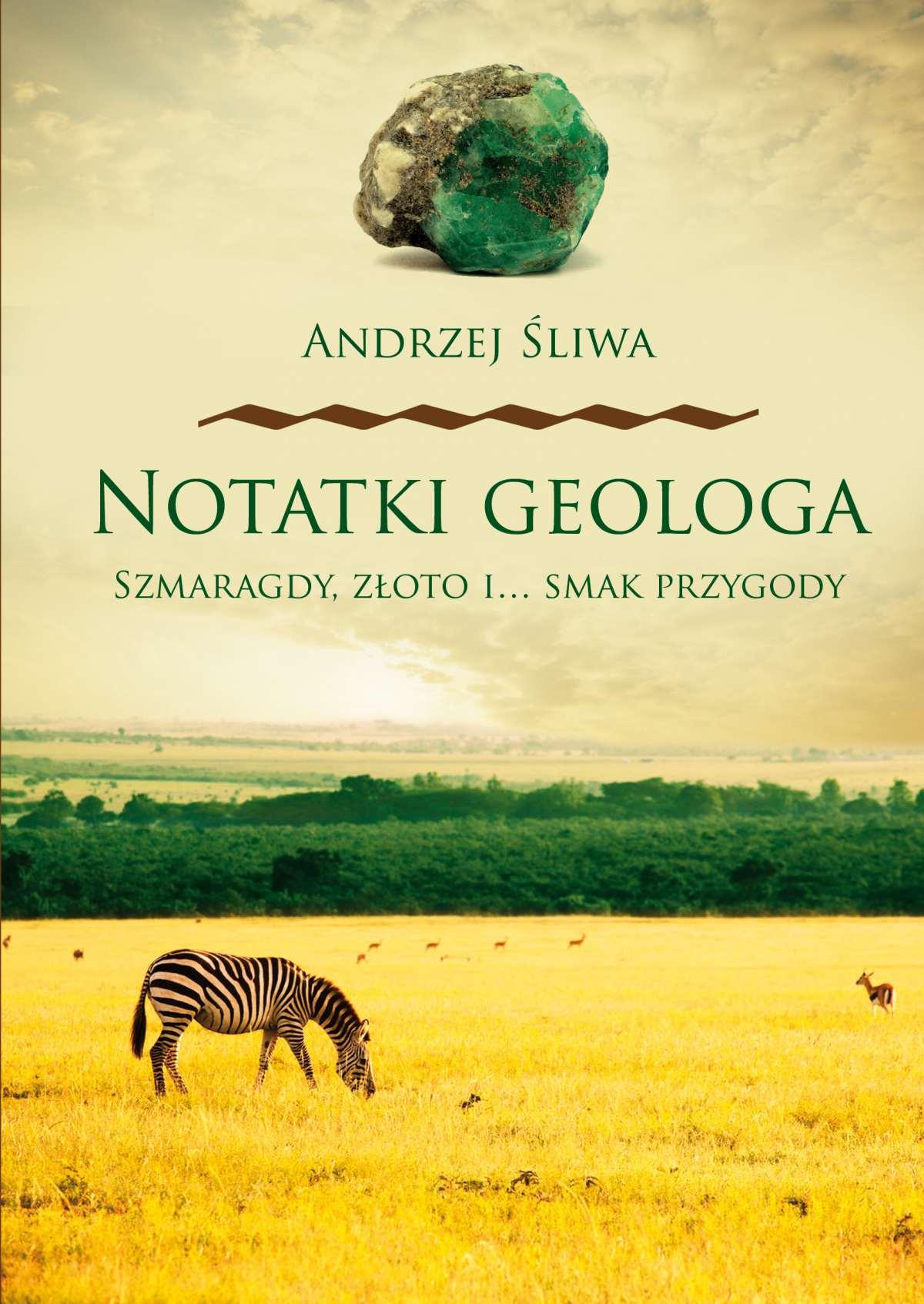 Notatki geologa. Szmaragdy, złoto i… smak przygody - Ebook (Książka EPUB) do pobrania w formacie EPUB
