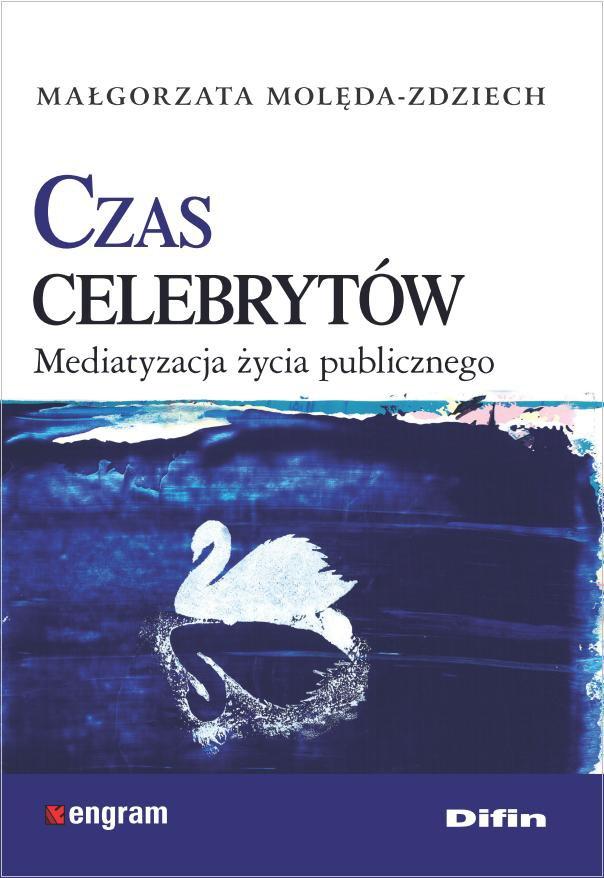 Czas celebrytów. Mediatyzacja życia publicznego - Ebook (Książka PDF) do pobrania w formacie PDF