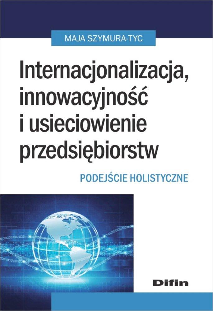 Internacjonalizacja, innowacyjność i usieciowienie przedsiębiorstw. Podejście holistyczne - Ebook (Książka PDF) do pobrania w formacie PDF