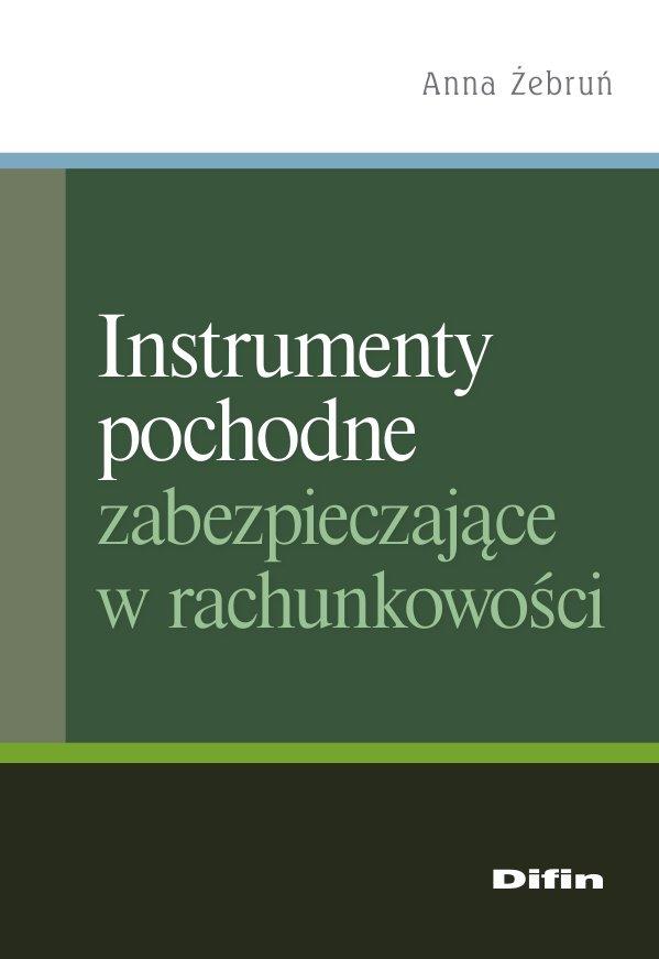 Instrumenty pochodne zabezpieczające w rachunkowości - Ebook (Książka PDF) do pobrania w formacie PDF