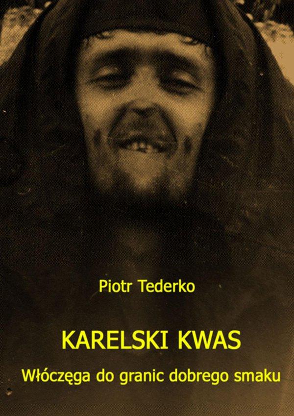 Karelski kwas. Włoczęga do granic dobrego smaku - Ebook (Książka na Kindle) do pobrania w formacie MOBI