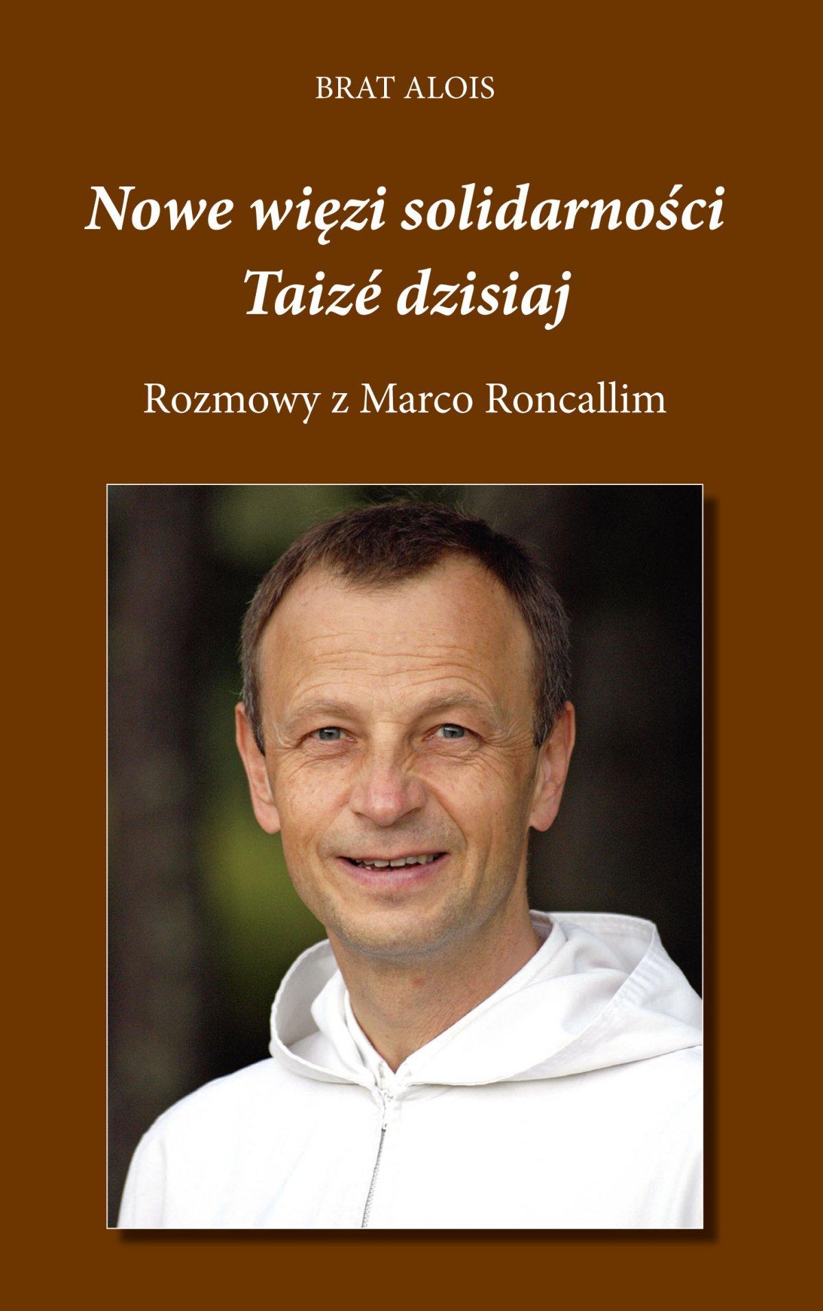 Nowe więzi solidarności. Taizé dzisiaj. Rozmowy Marco Roncalliego z Bratem Aloisem - Ebook (Książka EPUB) do pobrania w formacie EPUB