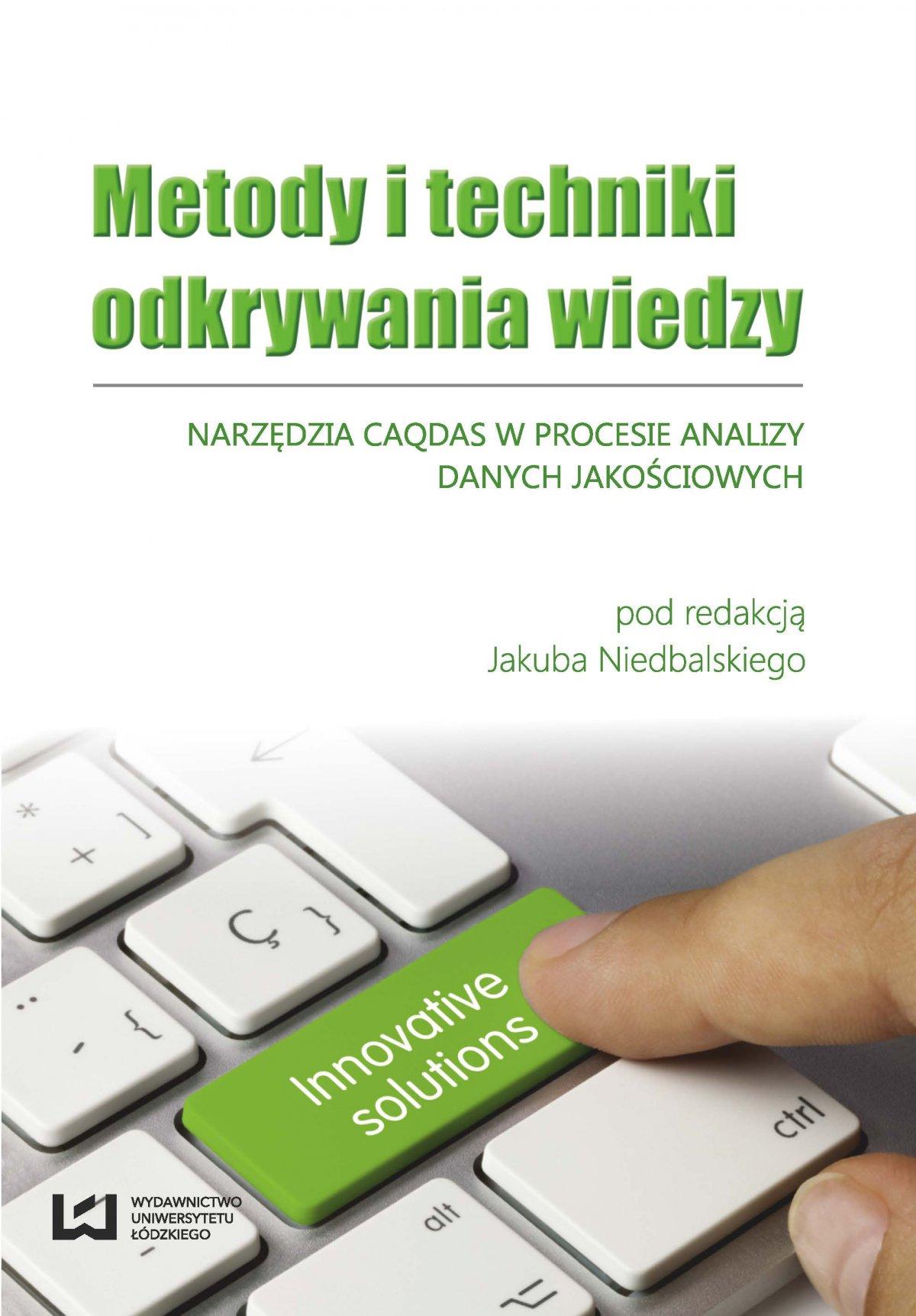 Metody i techniki odkrywania wiedzy. Narzędzia CAQDAS w procesie analizy danych jakościowych - Ebook (Książka PDF) do pobrania w formacie PDF